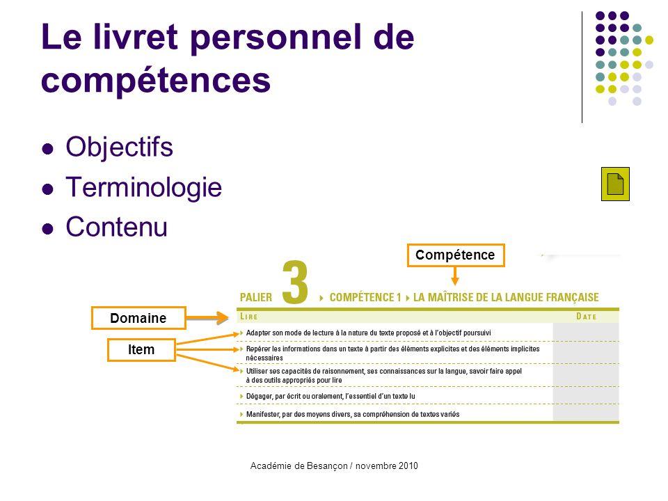 Académie de Besançon / novembre 2010 Objectifs Terminologie Contenu Le livret personnel de compétences Compétence Domaine Item