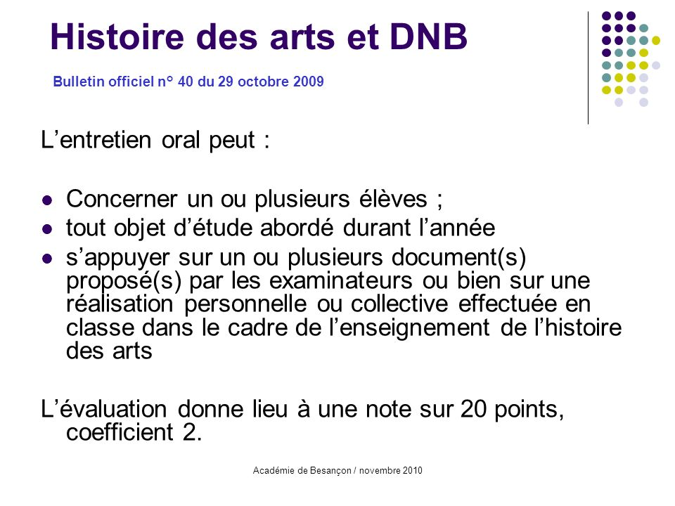 Académie de Besançon / novembre 2010 Lentretien oral peut : Concerner un ou plusieurs élèves ; tout objet détude abordé durant lannée sappuyer sur un