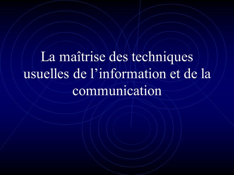 La maîtrise des techniques usuelles de linformation et de la communication
