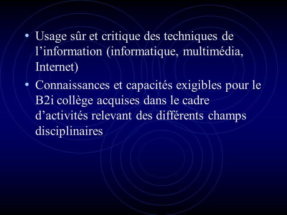 Usage sûr et critique des techniques de linformation (informatique, multimédia, Internet) Connaissances et capacités exigibles pour le B2i collège acquises dans le cadre dactivités relevant des différents champs disciplinaires