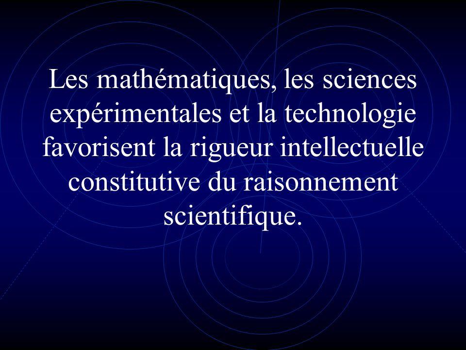 Les mathématiques, les sciences expérimentales et la technologie favorisent la rigueur intellectuelle constitutive du raisonnement scientifique.