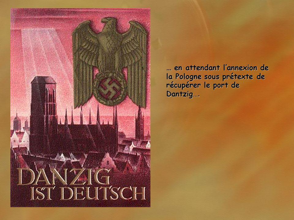 … en attendant lannexion de la Pologne sous prétexte de récupérer le port de Dantzig….