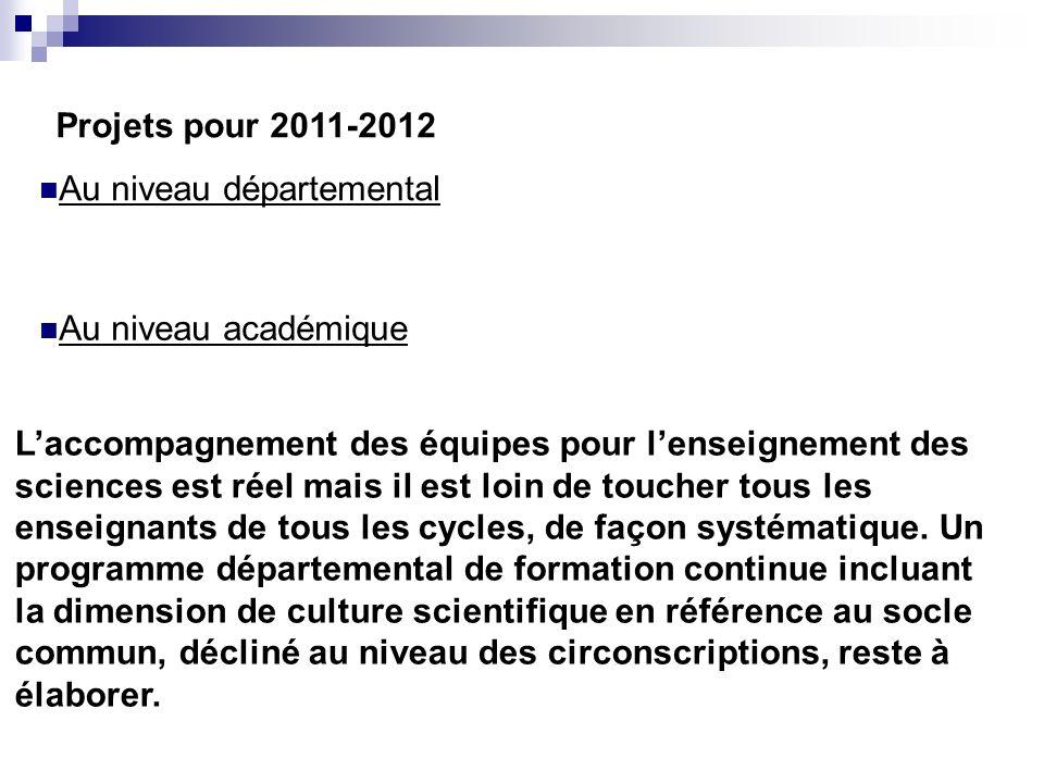 Projets pour 2011-2012 Au niveau départemental Au niveau académique Laccompagnement des équipes pour lenseignement des sciences est réel mais il est l