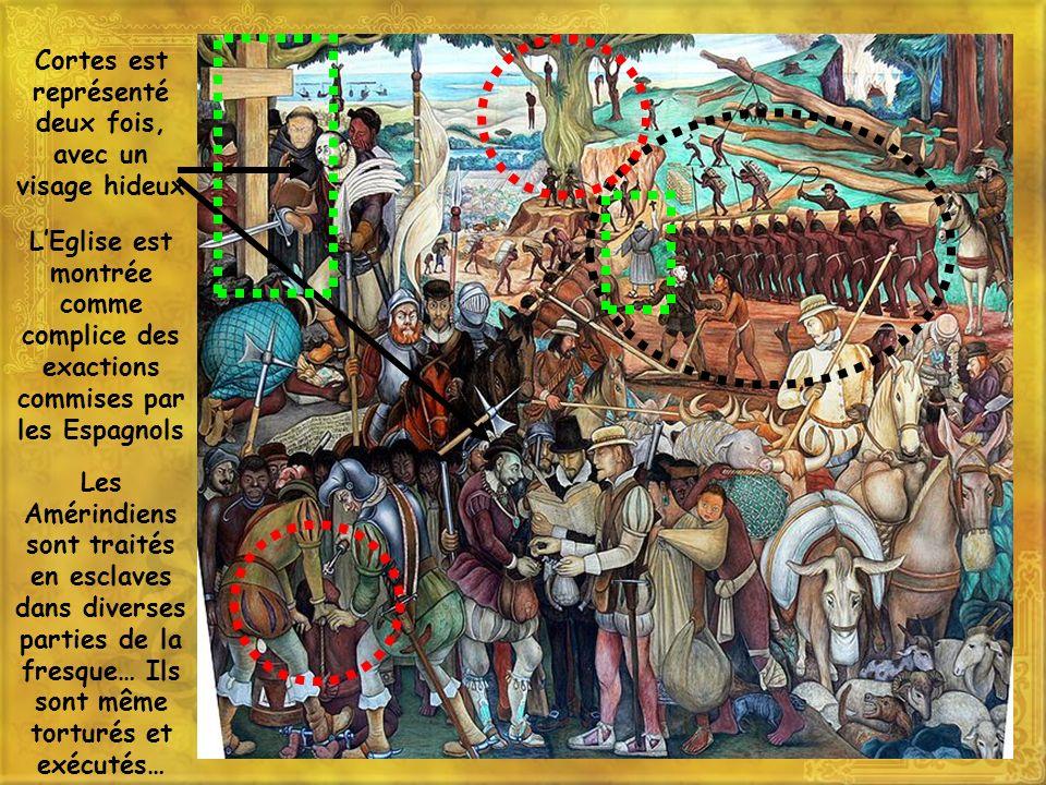 Cortes est représenté deux fois, avec un visage hideux Les Amérindiens sont traités en esclaves dans diverses parties de la fresque… Ils sont même tor