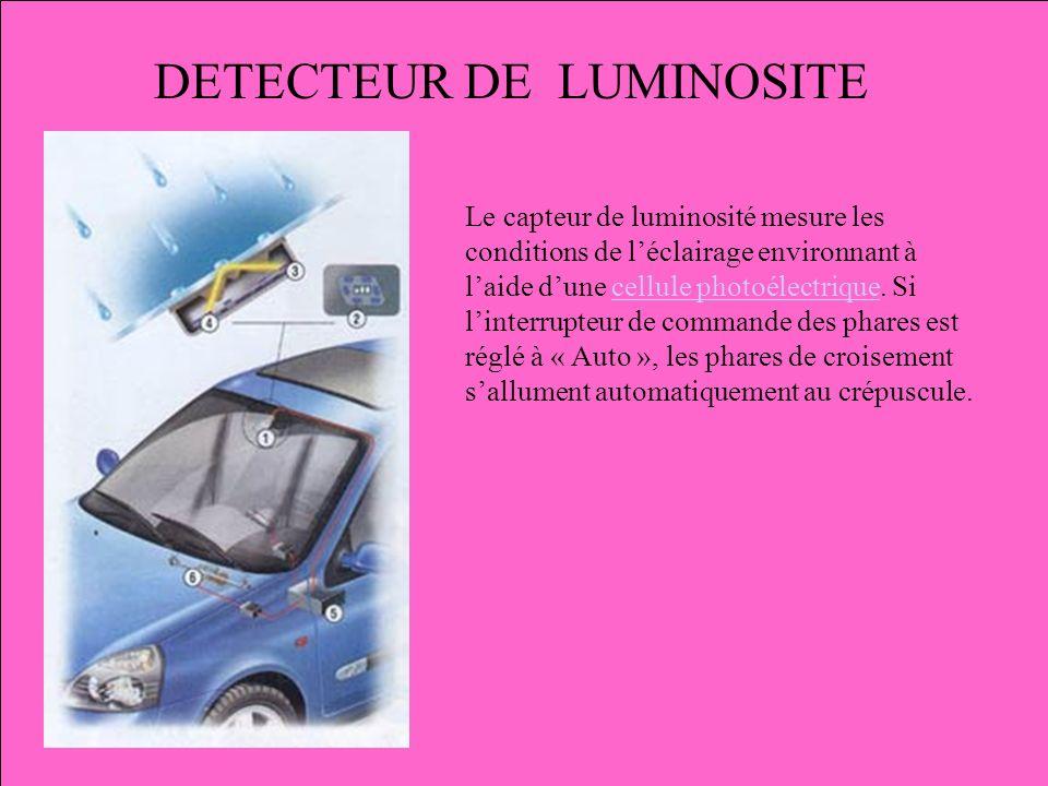 DETECTEUR DE LUMINOSITE Le capteur de luminosité mesure les conditions de léclairage environnant à laide dune cellule photoélectrique. Si linterrupteu