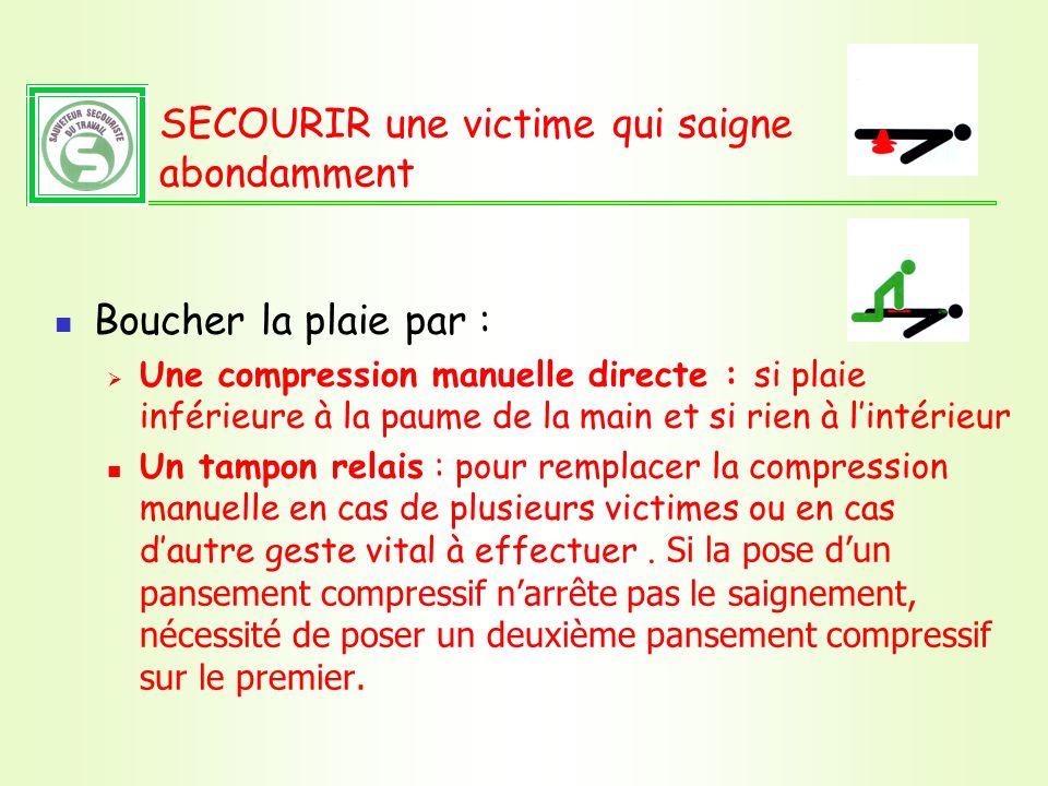 SECOURIR une victime qui saigne abondamment Boucher la plaie par : Une compression manuelle directe : si plaie inférieure à la paume de la main et si