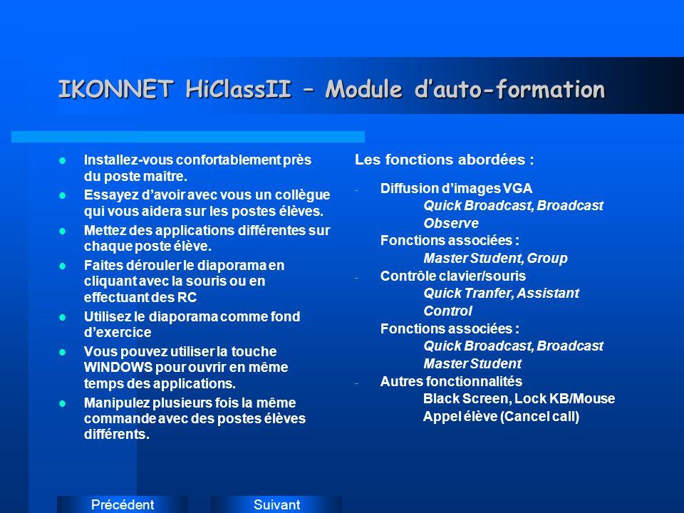 SuivantPrécédent IKONNET HiClassII – Module dauto-formation Installez-vous confortablement près du poste maître.
