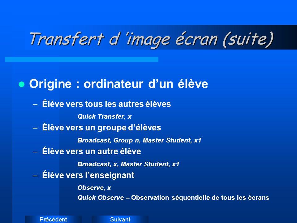 SuivantPrécédent Transfert d image écran Origine : ordinateur de lenseignant –Enseignant vers un élève Broadcast, x –Enseignant vers tous les élèves Quick Broadcast –Enseignant vers plusieurs élèves Broadcast, x, x1,..