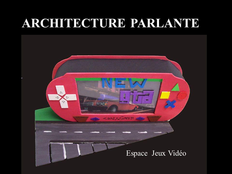 ARCHITECTURE PARLANTE Espace Jeux Vidéo