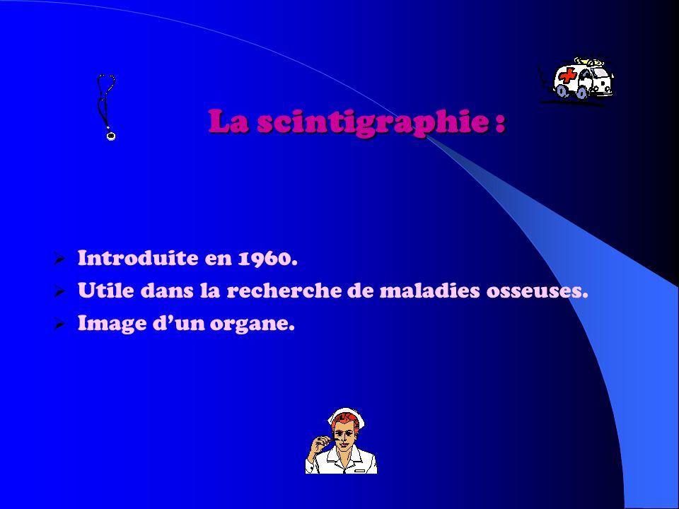 La scintigraphie : Introduite en 1960.Utile dans la recherche de maladies osseuses.