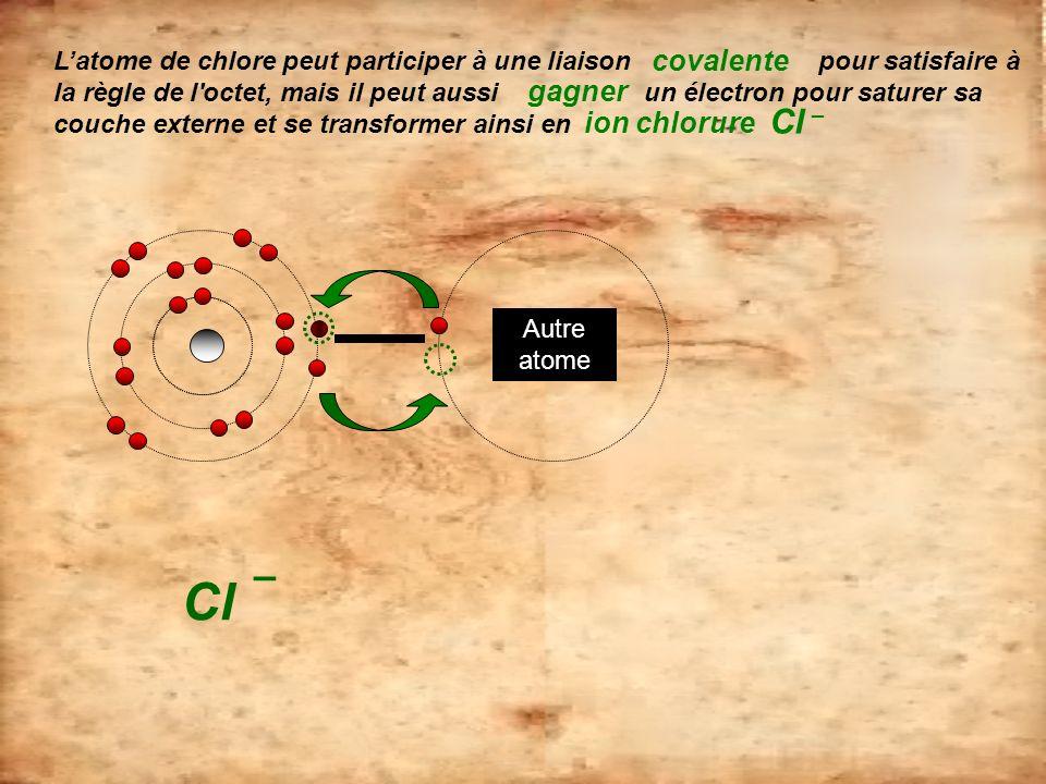 Latome de chlore peut participer à une liaison pour satisfaire à la règle de l'octet, mais il peut aussi un électron pour saturer sa couche externe et