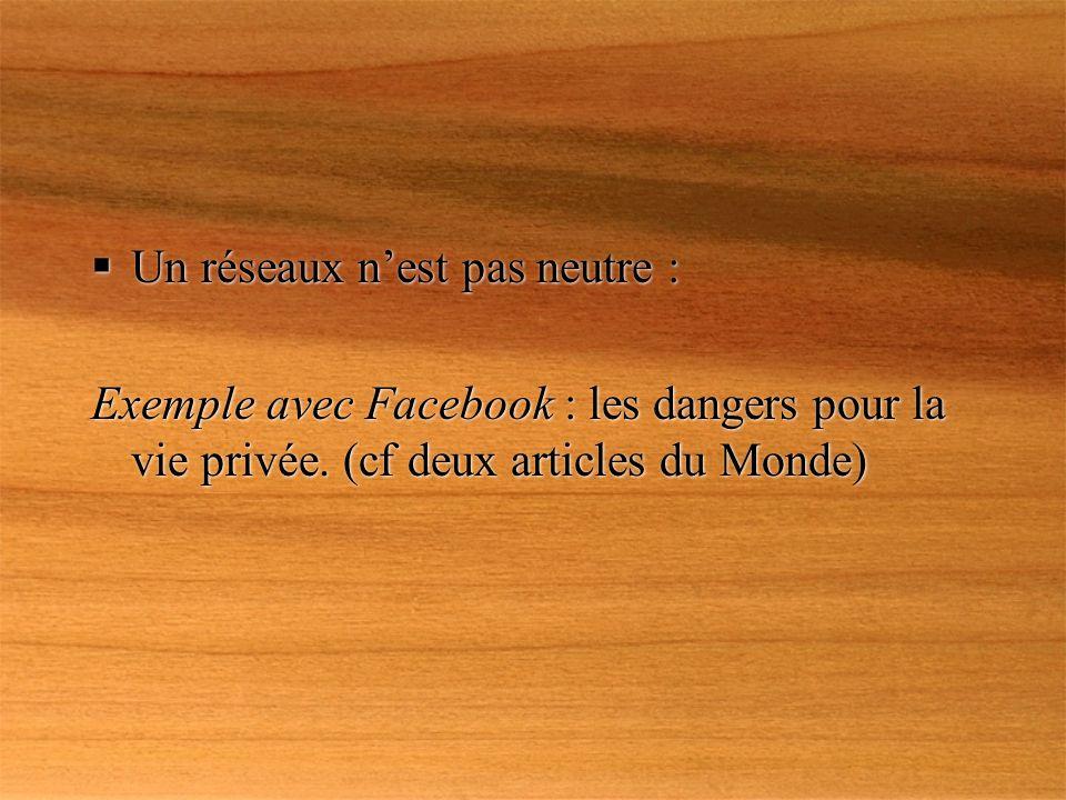 Un réseaux nest pas neutre : Exemple avec Facebook : les dangers pour la vie privée.