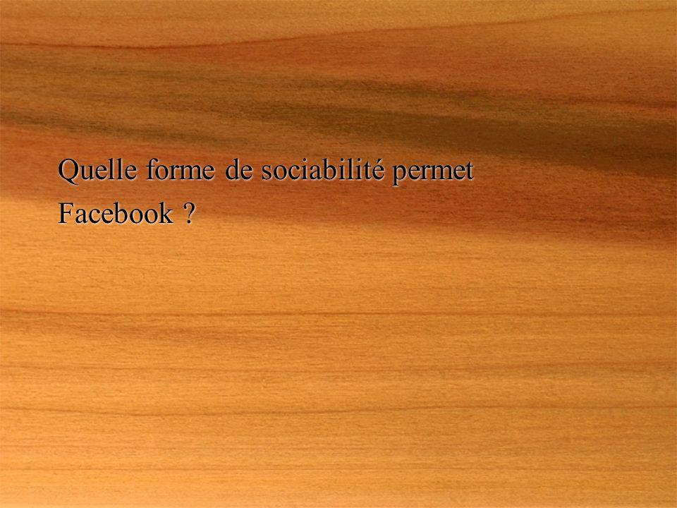 Quelle forme de sociabilité permet Facebook Quelle forme de sociabilité permet Facebook