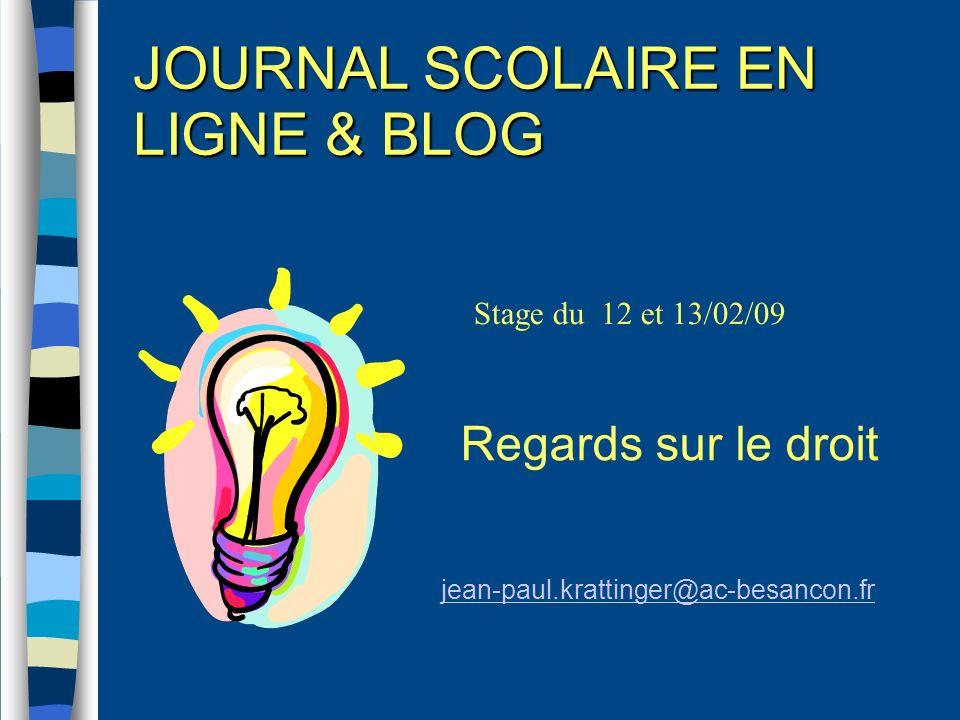 JOURNAL SCOLAIRE EN LIGNE & BLOG Stage du 12 et 13/02/09 jean-paul.krattinger@ac-besancon.fr Regards sur le droit