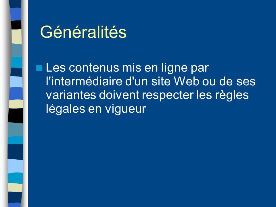 Généralités Les contenus mis en ligne par l'intermédiaire d'un site Web ou de ses variantes doivent respecter les règles légales en vigueur