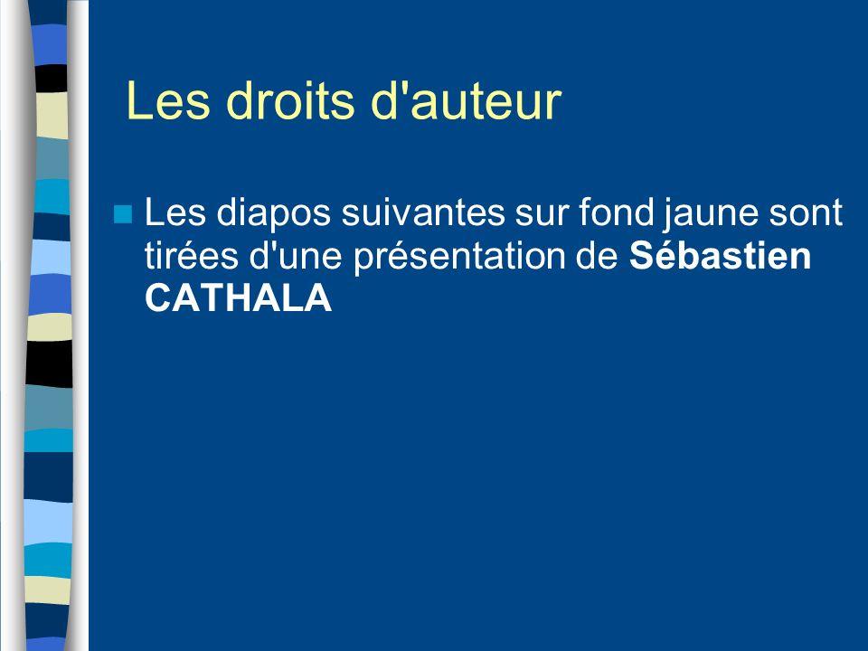 Les droits d'auteur Les diapos suivantes sur fond jaune sont tirées d'une présentation de Sébastien CATHALA