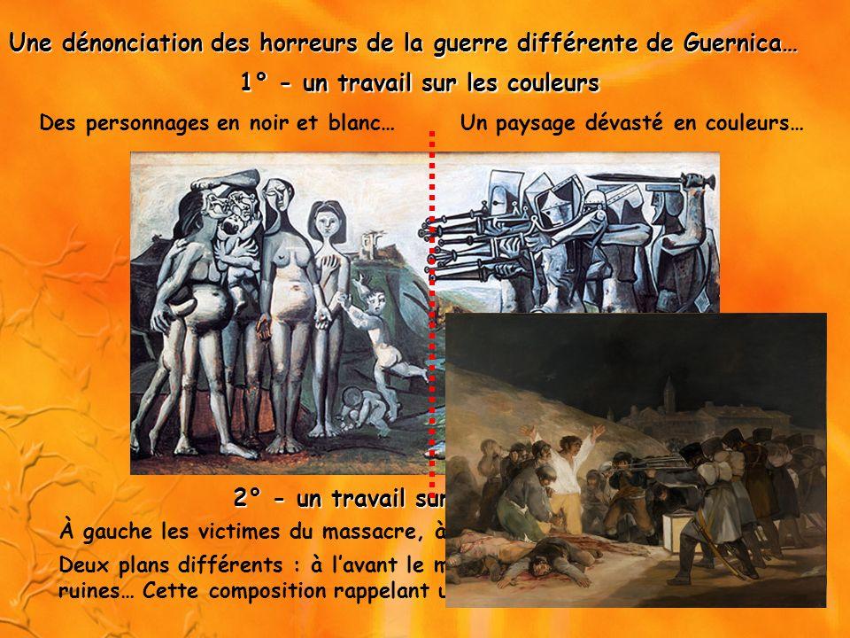 Une dénonciation des horreurs de la guerre différente de Guernica… Des personnages en noir et blanc…Un paysage dévasté en couleurs… 1° - un travail su