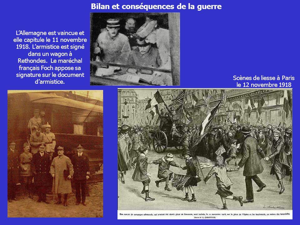 Bilan et conséquences de la guerre LAllemagne est vaincue et elle capitule le 11 novembre 1918. Larmistice est signé dans un wagon à Rethondes. Le mar
