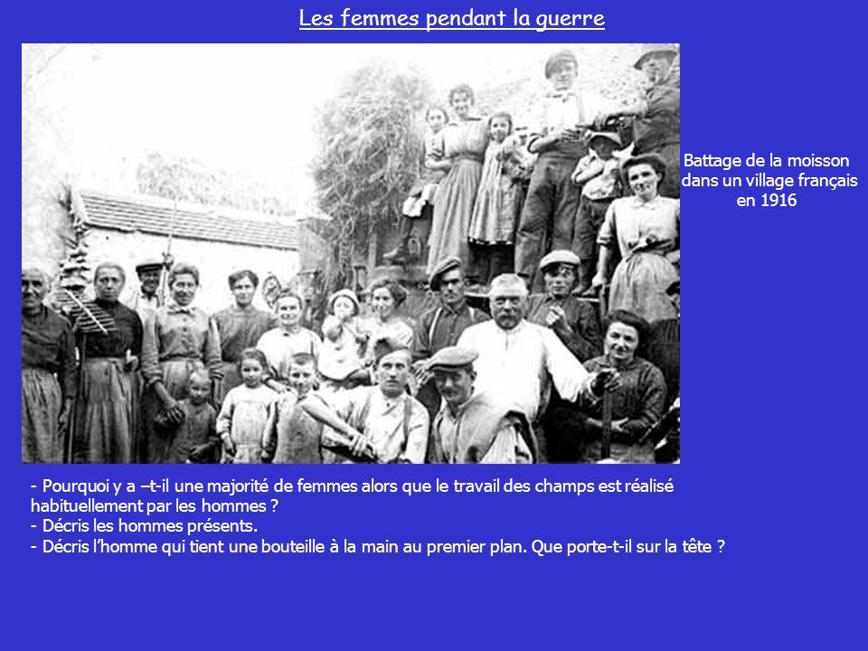 Les femmes pendant la guerre Battage de la moisson dans un village français en 1916 - Pourquoi y a –t-il une majorité de femmes alors que le travail d