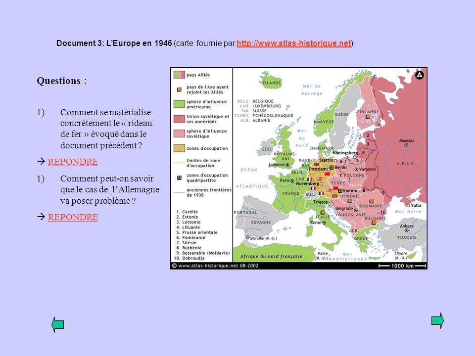 Document 3: LEurope en 1946 (carte fournie par http://www.atlas-historique.net)http://www.atlas-historique.net Questions : 1)Comment se matérialise concrètement le « rideau de fer » évoqué dans le document précédent .