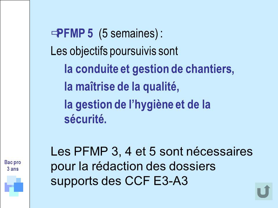 PFMP 5 (5 semaines) : Les objectifs poursuivis sont la conduite et gestion de chantiers, la maîtrise de la qualité, la gestion de lhygiène et de la sé