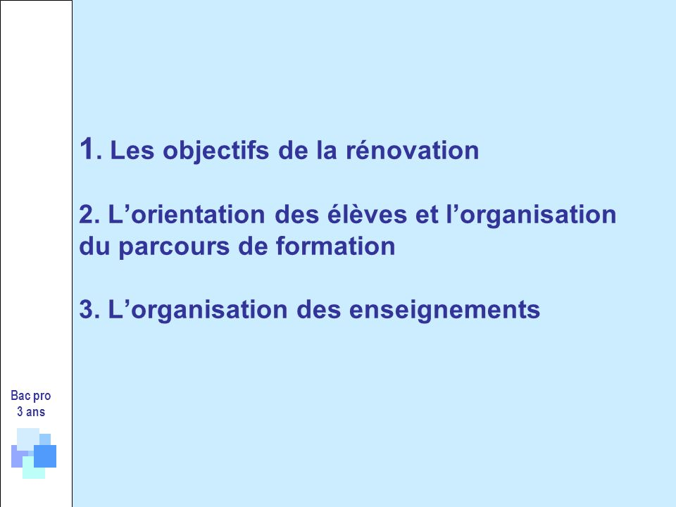 1. Les objectifs de la rénovation 2. Lorientation des élèves et lorganisation du parcours de formation 3. Lorganisation des enseignements