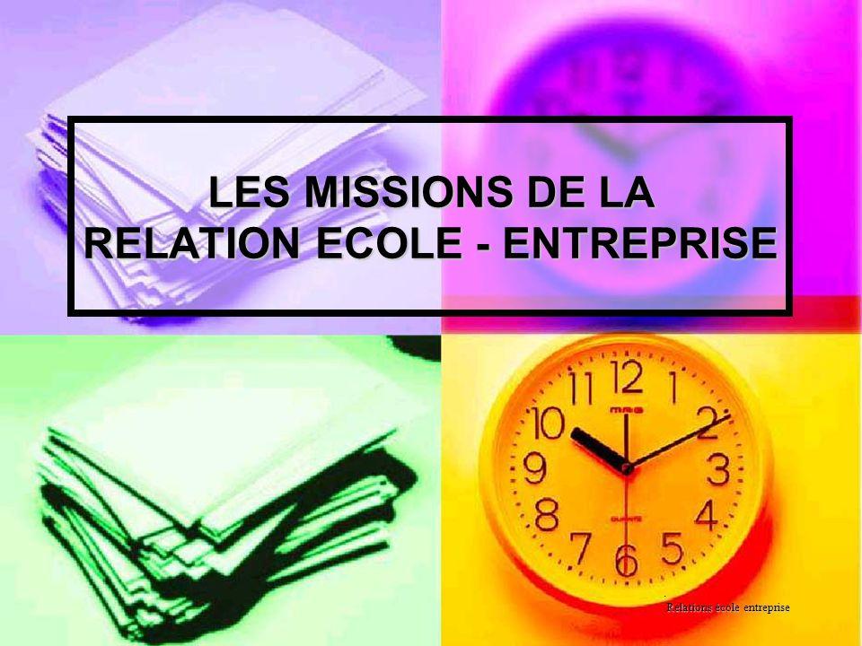 . Relations école entreprise LES MISSIONS DE LA RELATION ECOLE - ENTREPRISE