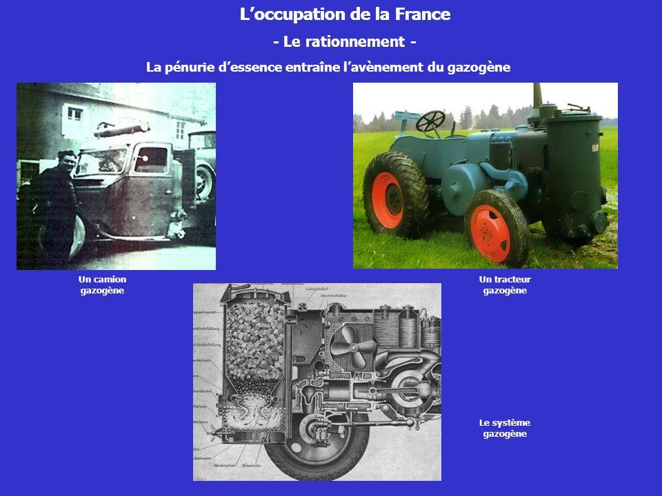 - Le rationnement - La pénurie dessence entraîne lavènement du gazogène Loccupation de la France Un tracteur gazogène Un camion gazogène Le système ga