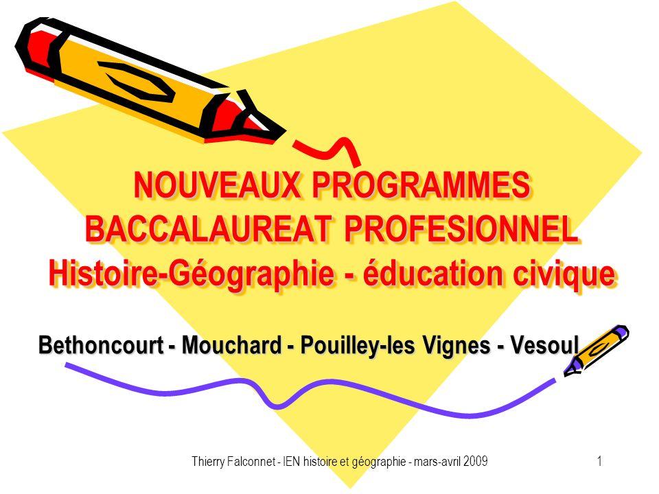Thierry Falconnet - IEN histoire et géographie - mars-avril 20091 NOUVEAUX PROGRAMMES BACCALAUREAT PROFESIONNEL Histoire-Géographie - éducation civiqu