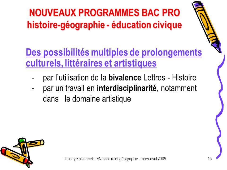 NOUVEAUX PROGRAMMES BAC PRO histoire-géographie - éducation civique Thierry Falconnet - IEN histoire et géographie - mars-avril 200915 Des possibilité