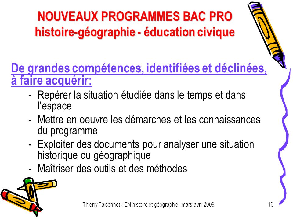 NOUVEAUX PROGRAMMES BAC PRO histoire-géographie - éducation civique Thierry Falconnet - IEN histoire et géographie - mars-avril 200916 De grandes comp