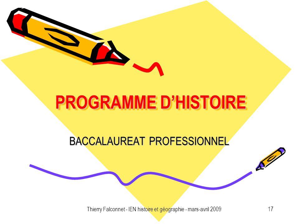 Thierry Falconnet - IEN histoire et géographie - mars-avril 200917 PROGRAMME DHISTOIRE BACCALAUREAT PROFESSIONNEL