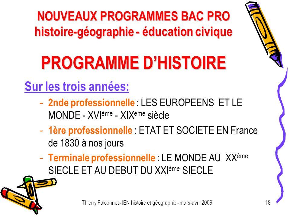 NOUVEAUX PROGRAMMES BAC PRO histoire-géographie - éducation civique Thierry Falconnet - IEN histoire et géographie - mars-avril 200918 PROGRAMME DHIST