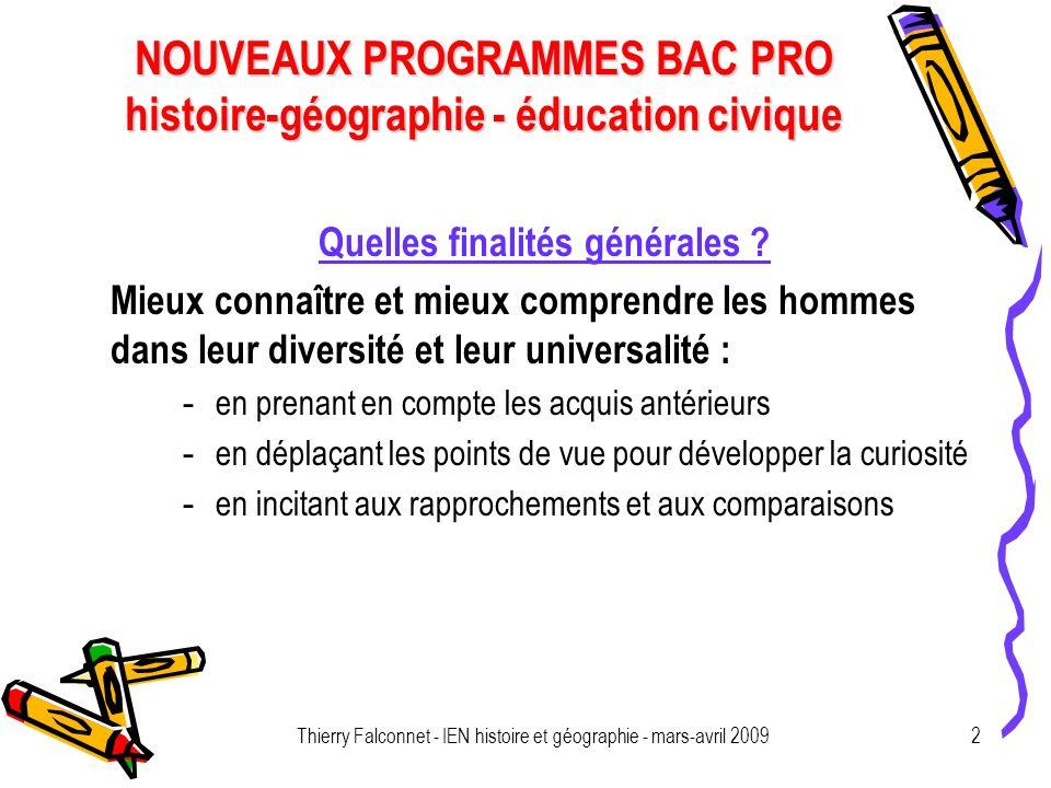 NOUVEAUX PROGRAMMES BAC PRO histoire-géographie - éducation civique Thierry Falconnet - IEN histoire et géographie - mars-avril 20092 Quelles finalités générales .