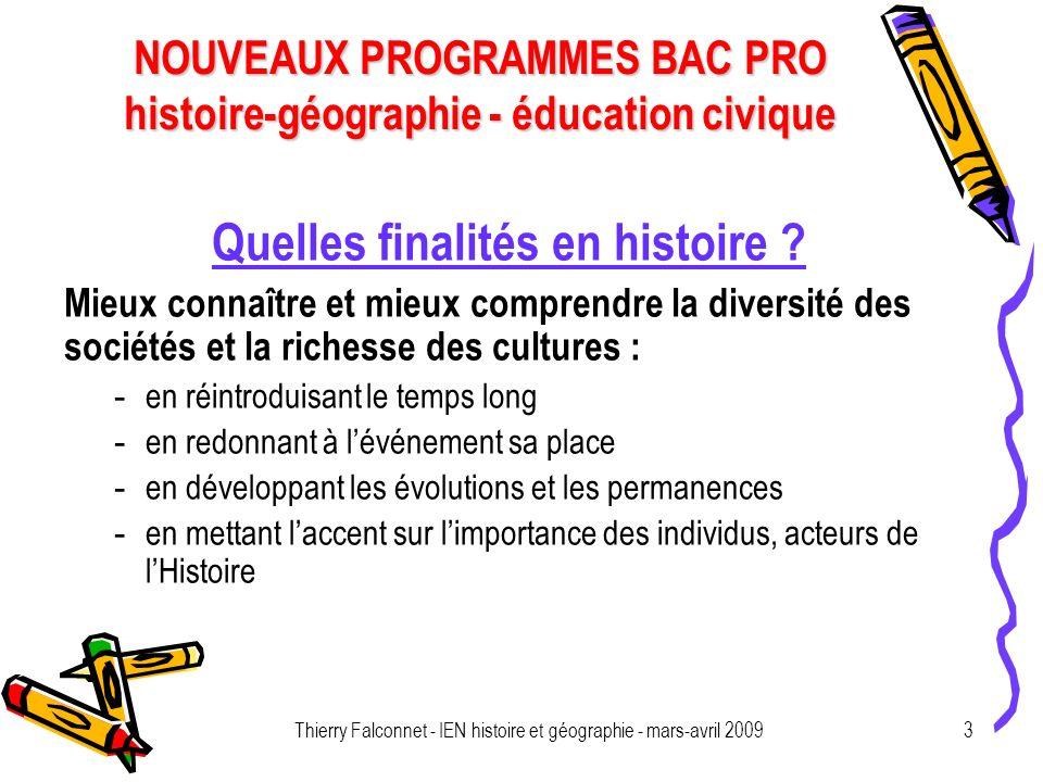 NOUVEAUX PROGRAMMES BAC PRO histoire-géographie - éducation civique Thierry Falconnet - IEN histoire et géographie - mars-avril 20093 Quelles finalités en histoire .
