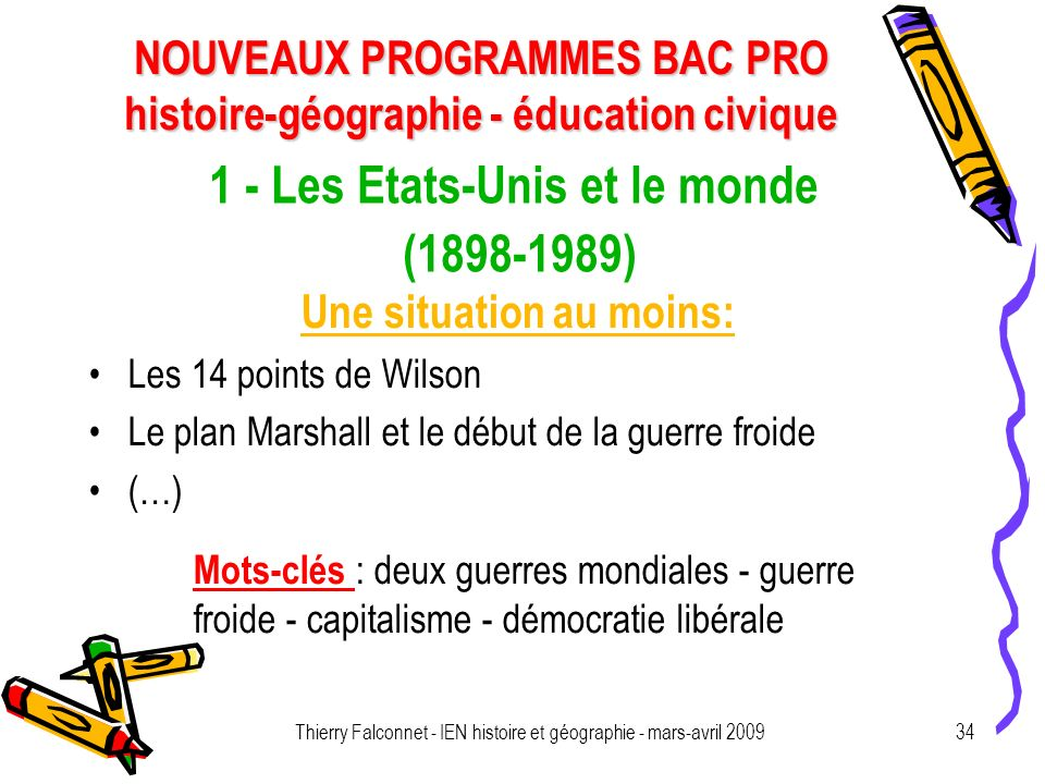 NOUVEAUX PROGRAMMES BAC PRO histoire-géographie - éducation civique Thierry Falconnet - IEN histoire et géographie - mars-avril 200934 1 - Les Etats-U