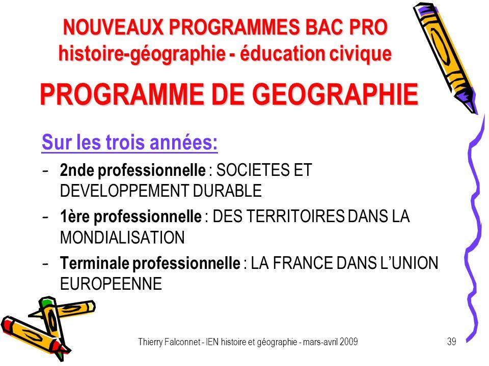 NOUVEAUX PROGRAMMES BAC PRO histoire-géographie - éducation civique Thierry Falconnet - IEN histoire et géographie - mars-avril 200939 PROGRAMME DE GE