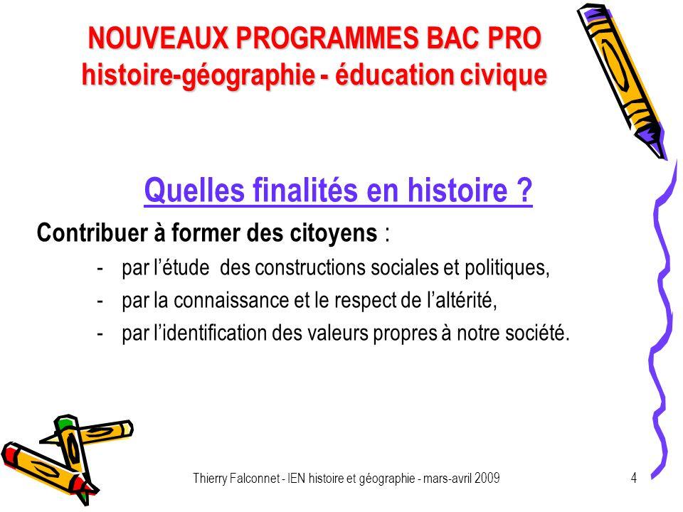 NOUVEAUX PROGRAMMES BAC PRO histoire-géographie - éducation civique Thierry Falconnet - IEN histoire et géographie - mars-avril 20094 Quelles finalités en histoire .