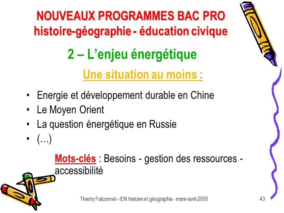 NOUVEAUX PROGRAMMES BAC PRO histoire-géographie - éducation civique Thierry Falconnet - IEN histoire et géographie - mars-avril 200943 2 – Lenjeu éner