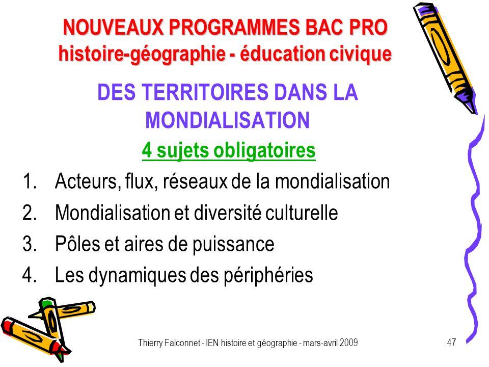 NOUVEAUX PROGRAMMES BAC PRO histoire-géographie - éducation civique Thierry Falconnet - IEN histoire et géographie - mars-avril 200947 DES TERRITOIRES