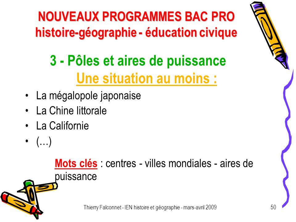 NOUVEAUX PROGRAMMES BAC PRO histoire-géographie - éducation civique Thierry Falconnet - IEN histoire et géographie - mars-avril 200950 3 - Pôles et ai