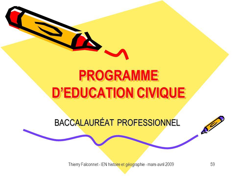 Thierry Falconnet - IEN histoire et géographie - mars-avril 200959 PROGRAMME DEDUCATION CIVIQUE BACCALAURÉAT PROFESSIONNEL