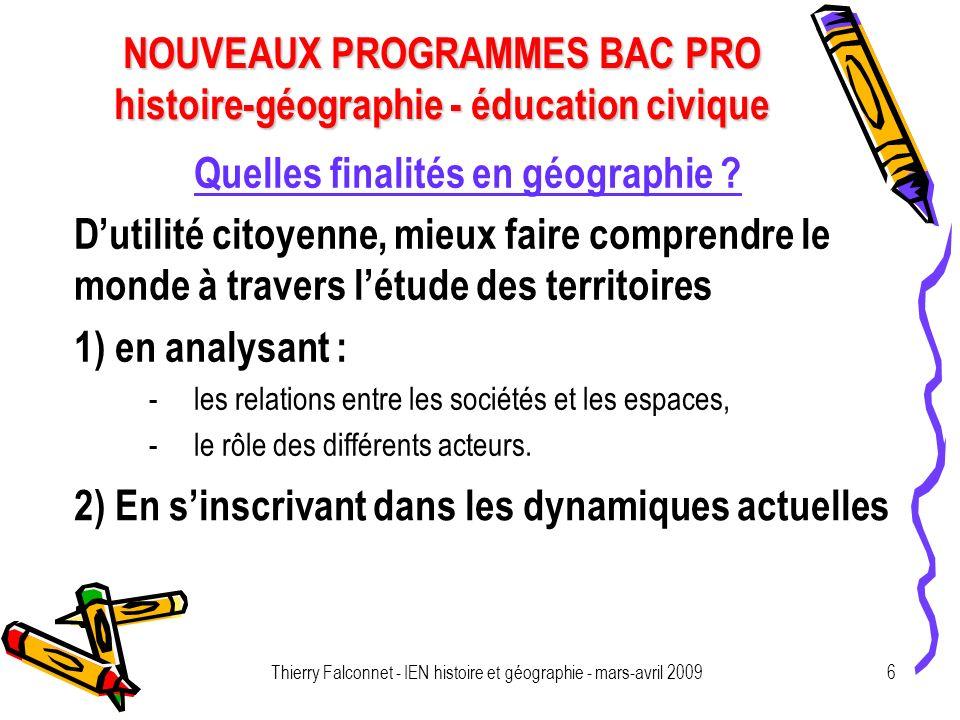 NOUVEAUX PROGRAMMES BAC PRO histoire-géographie - éducation civique Thierry Falconnet - IEN histoire et géographie - mars-avril 20096 Quelles finalité