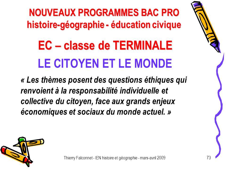 NOUVEAUX PROGRAMMES BAC PRO histoire-géographie - éducation civique Thierry Falconnet - IEN histoire et géographie - mars-avril 200973 EC – classe de