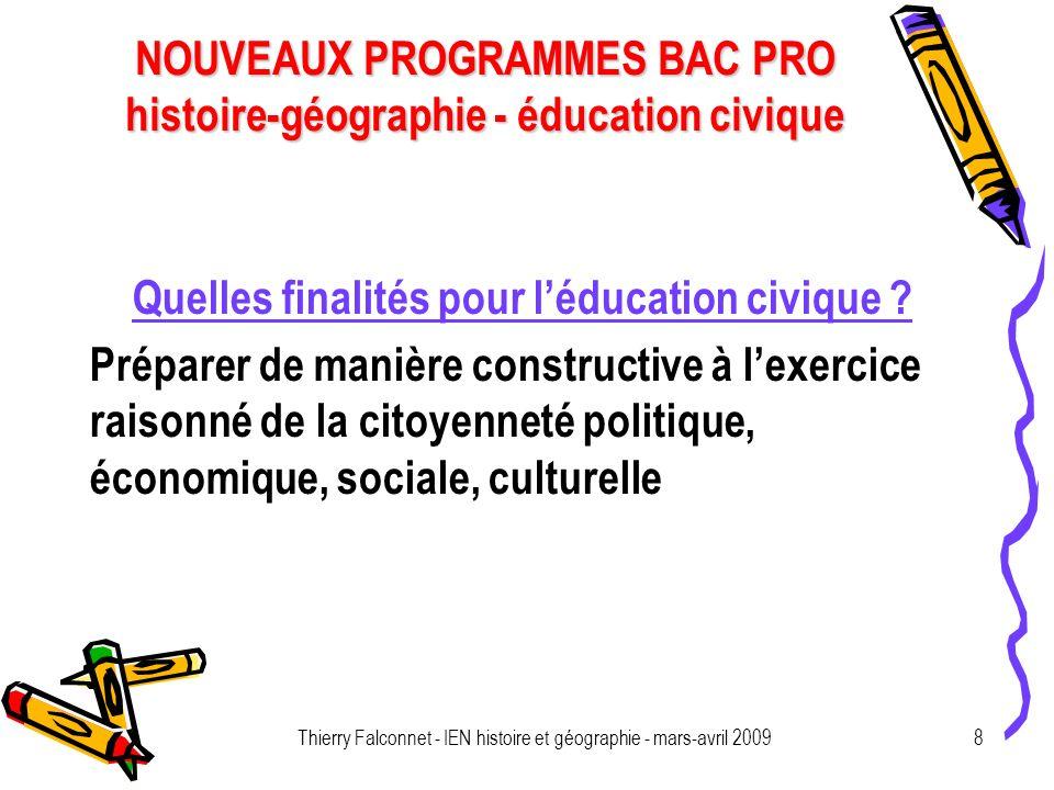 NOUVEAUX PROGRAMMES BAC PRO histoire-géographie - éducation civique Thierry Falconnet - IEN histoire et géographie - mars-avril 20098 Quelles finalités pour léducation civique .