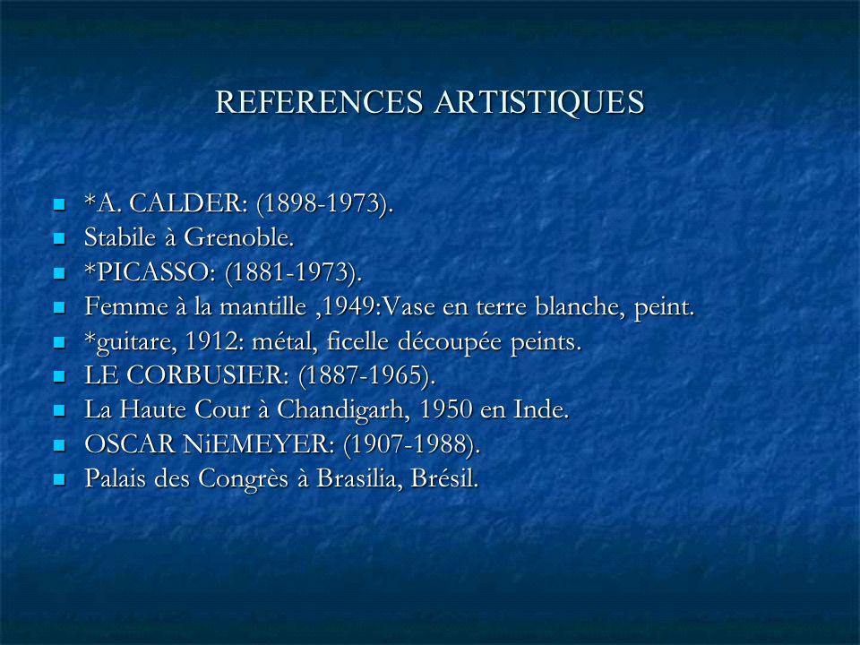REFERENCES ARTISTIQUES *A. CALDER: (1898-1973). *A. CALDER: (1898-1973). Stabile à Grenoble. Stabile à Grenoble. *PICASSO: (1881-1973). *PICASSO: (188
