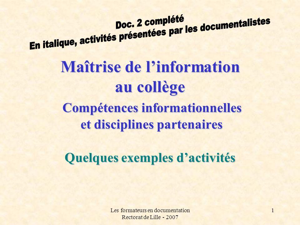 Les formateurs en documentation Rectorat de Lille - 2007 1 Maîtrise de linformation au collège Compétences informationnelles et disciplines partenaire