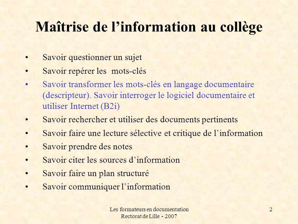Les formateurs en documentation Rectorat de Lille - 2007 2 Maîtrise de linformation au collège Savoir questionner un sujet Savoir repérer les mots-clé