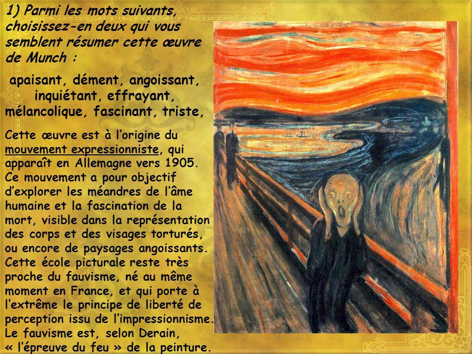 1) Parmi les mots suivants, choisissez-en deux qui vous semblent résumer cette œuvre de Munch : apaisant, dément, angoissant, inquiétant, effrayant, m
