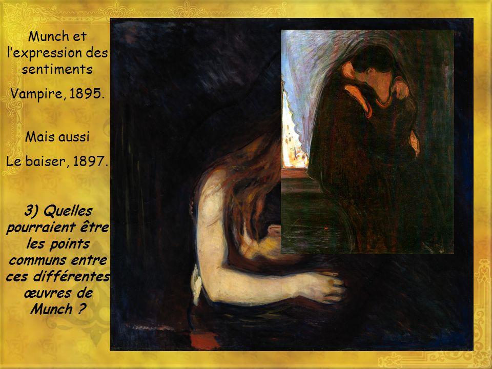 Munch et lexpression des sentiments Vampire, 1895. Mais aussi Le baiser, 1897. 3) Quelles pourraient être les points communs entre ces différentes œuv